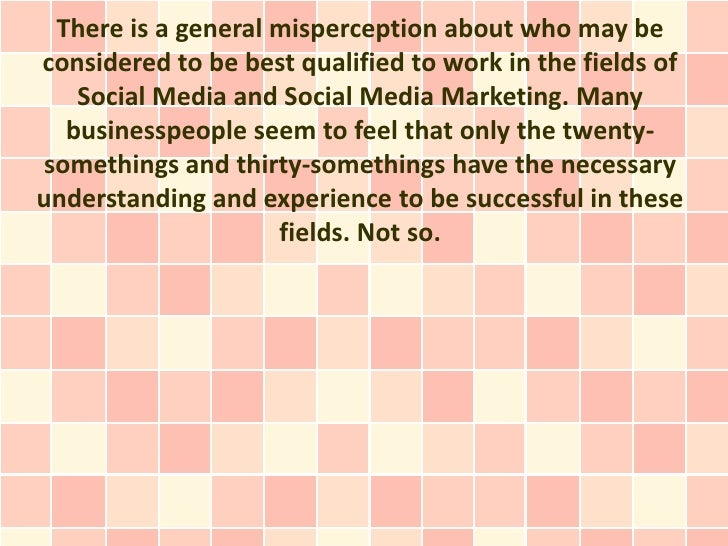 There is a general misperception about who may beconsidered to be best qualified to work in the fields of   Social Media a...