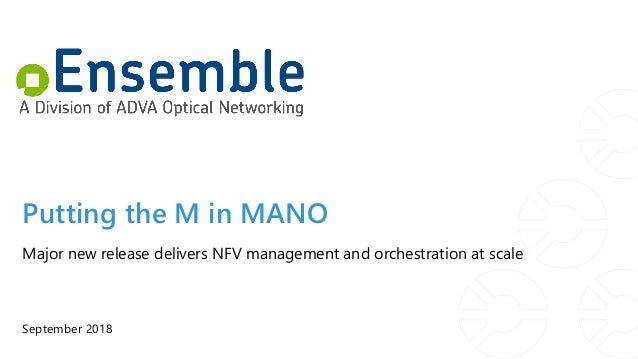 Putting the M in MANO September 2018 Major new release delivers NFV management and orchestration at scale
