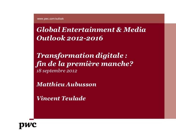 www.pwc.com/outlookGlobal Entertainment & MediaOutlook 2012-2016Transformation digitale :fin de la première manche?18 sept...
