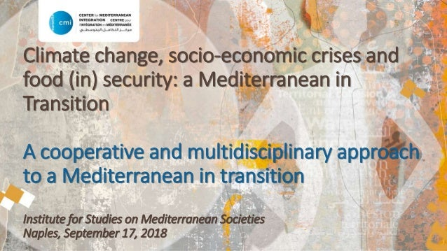 Climate change, socio-economic crises and food (in) security: a Mediterranean in Transition A cooperative and multidiscipl...