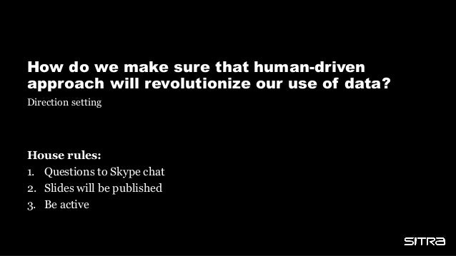 How do we make sure that human-driven approach will revolutionize our use of data? House rules: 1. Questions to Skype chat...