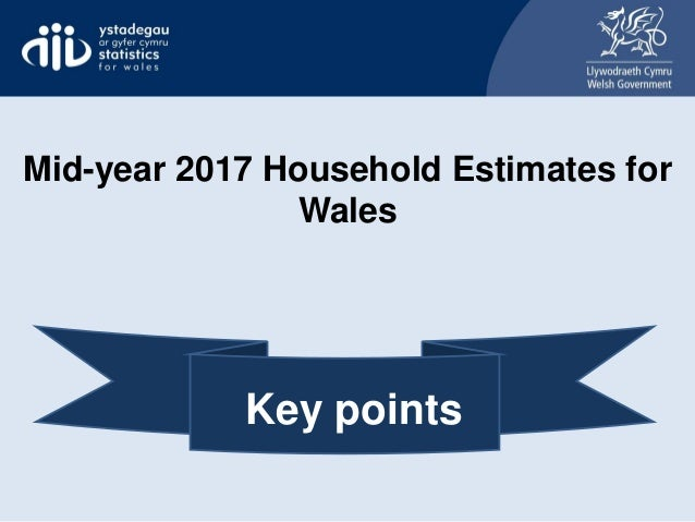 Mid-year 2017 Household Estimates for Wales Key points