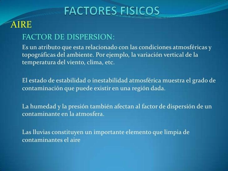 AIRE  FACTOR DE DISPERSION:  Es un atributo que esta relacionado con las condiciones atmosféricas y  topográficas del ambi...