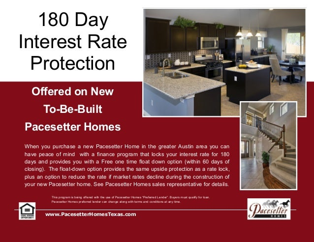 180 Day Interest Rate Protection www.PacesetterHomesTexas.com Offered on New To-Be-Built Pacesetter Homes When you purchas...