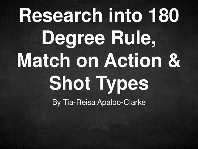 Research into 180 Degree Rule, Match on Action & Shot Types By Tia-Reisa Apaloo-Clarke