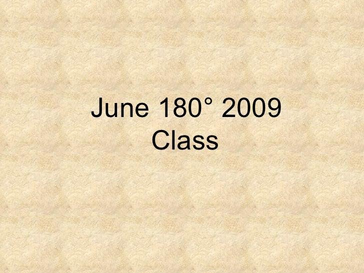 June 180 °  2009 Class