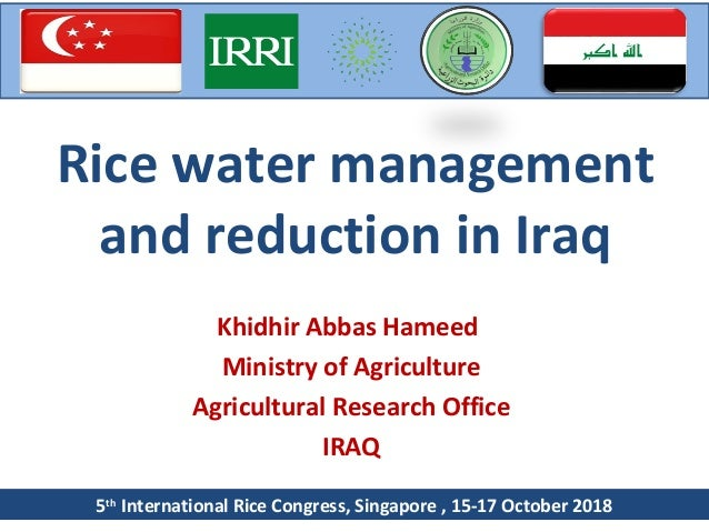 Rice water management and reduction in Iraq Khidhir Abbas Hameed Ministry of Agriculture Agricultural Research Office IRAQ...