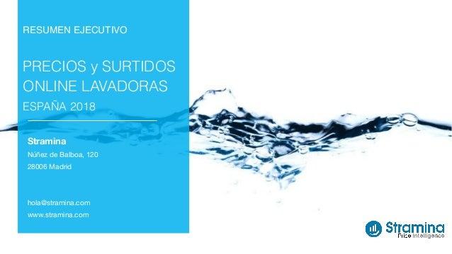 RESUMEN EJECUTIVO PRECIOS y SURTIDOS ONLINE LAVADORAS ESPAÑA 2018 Stramina Núñez de Balboa, 120  28006 Madrid  hola@strami...