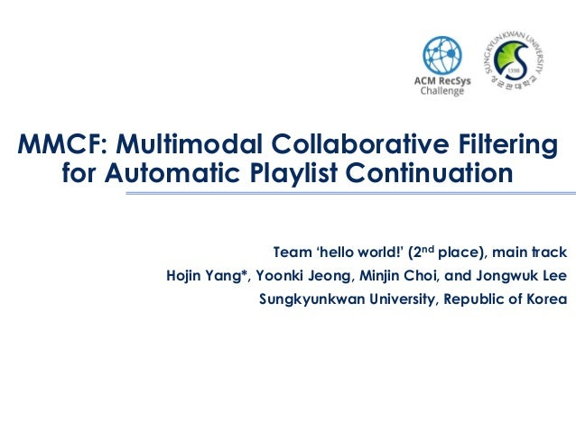 MMCF: Multimodal Collaborative Filtering for Automatic Playlist Continuation Team 'hello world!' (2nd place), main track H...