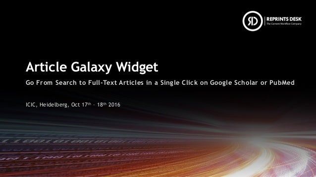 Article Galaxy Widget Go From Search to Full-Text Articles in a Single Click on Google Scholar or PubMed ICIC, Heidelberg,...