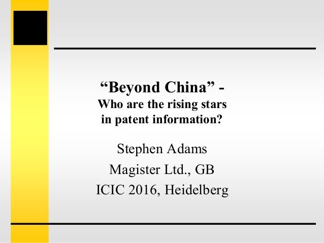 """""""Beyond China"""" - Who are the rising stars in patent information? Stephen Adams Magister Ltd., GB ICIC 2016, Heidelberg"""