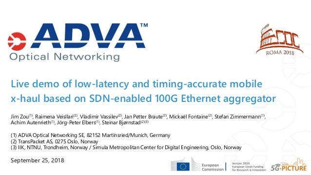 Live demo of low-latency and timing-accurate mobile x-haul based on SDN-enabled 100G Ethernet aggregator September 25, 201...