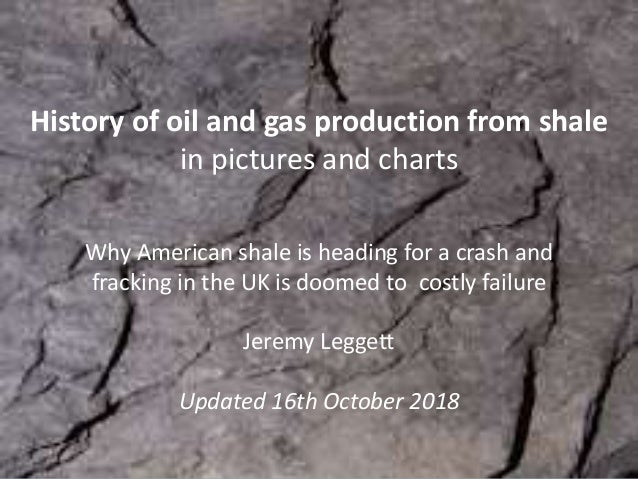 History of oil and gas production from shale in pictures and charts Why American shale is heading for a crash and fracking...