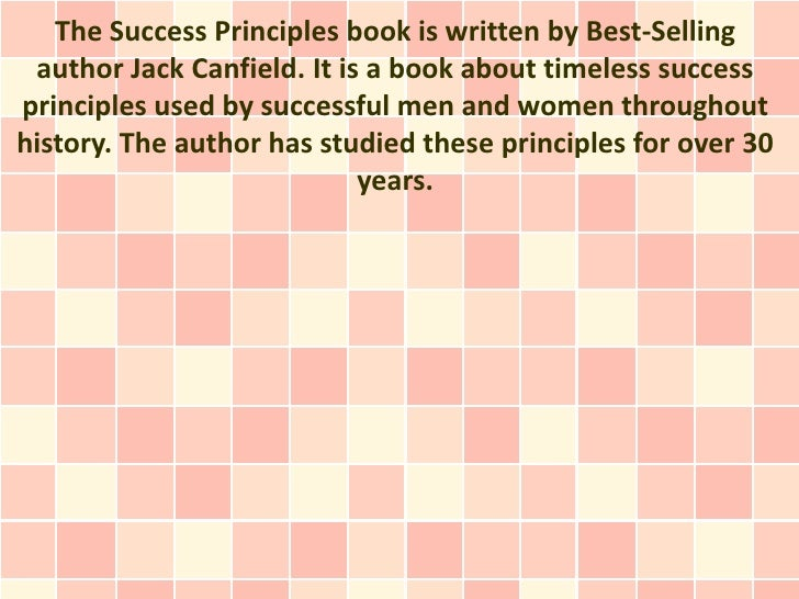The Success Principles book is written by Best-Selling author Jack Canfield. It is a book about timeless successprinciples...