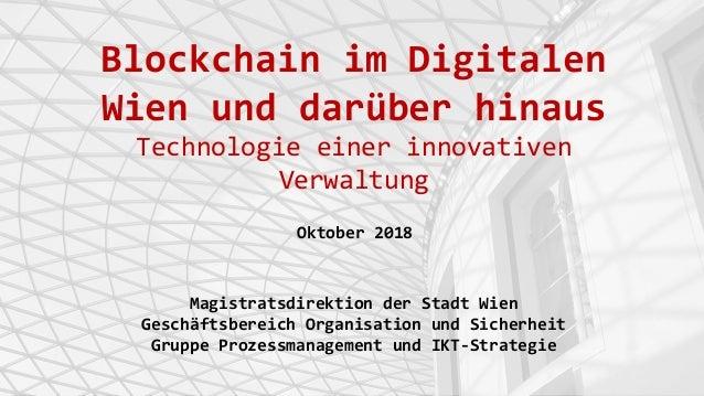 Blockchain im Digitalen Wien und darüber hinaus Technologie einer innovativen Verwaltung Oktober 2018 Magistratsdirektion ...