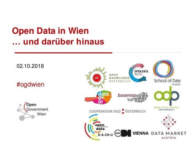 Open Data in Wien … und darüber hinaus 02.10.2018 #ogdwien