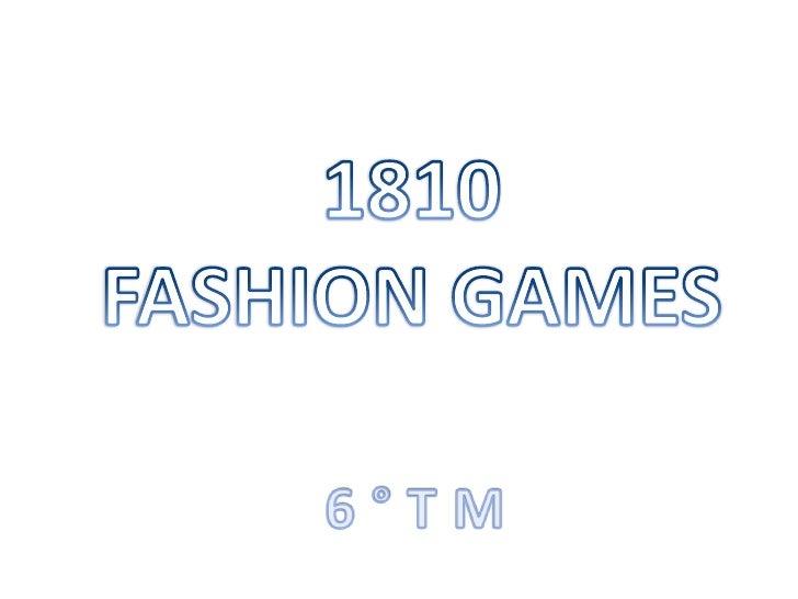 1810 <br />FASHION GAMES<br />6 ° T M<br />