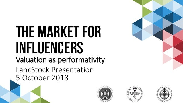 THE MARKET FOR INFLUENCERS Valuation as performativity LancStock Presentation 5 October 2018
