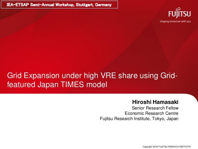 Copyright 2018 FUJITSU RESEACH INSTITUTE Grid Expansion under high VRE share using Grid- featured Japan TIMES model Hirosh...