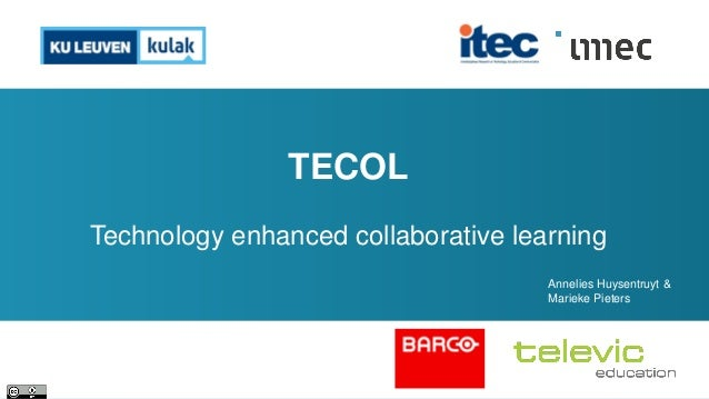 TECOL Technology enhanced collaborative learning Annelies Huysentruyt & Marieke Pieters