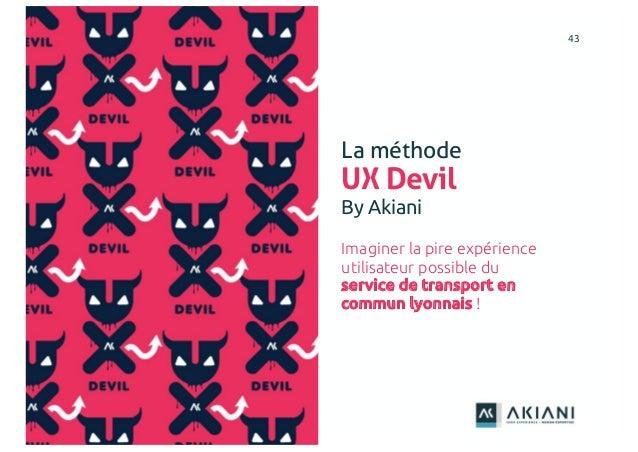4343 La méthode UX Devil By Akiani Imaginer la pire expérience utilisateur possible du service de transport en commun lyon...