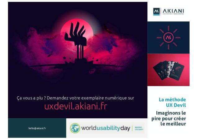 4949 hello@akiani.fr www.akiani.fr La méthode UX Devil Imaginons le pire pour créer le meilleur Ça vous a plu ? Demandez v...
