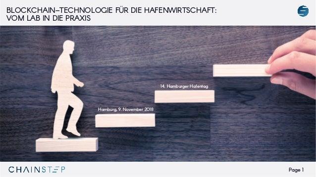Page 1 BLOCKCHAIN–TECHNOLOGIE FÜR DIE HAFENWIRTSCHAFT: VOM LAB IN DIE PRAXIS Hamburg, 9. November 2018 14. Hamburger Hafen...