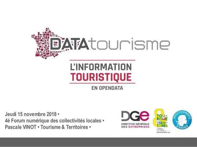 Jeudi 15 novembre 2018 • 4è Forum numérique des collectivités locales • Pascale VINOT • Tourisme & Territoires •