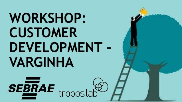 WORKSHOP: CUSTOMER DEVELOPMENT - VARGINHA