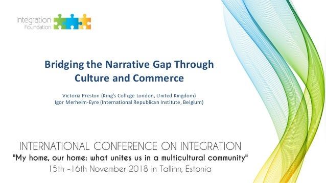 Bridging the Narrative Gap Through Culture and Commerce Victoria Preston (King's College London, United Kingdom) Igor Merh...