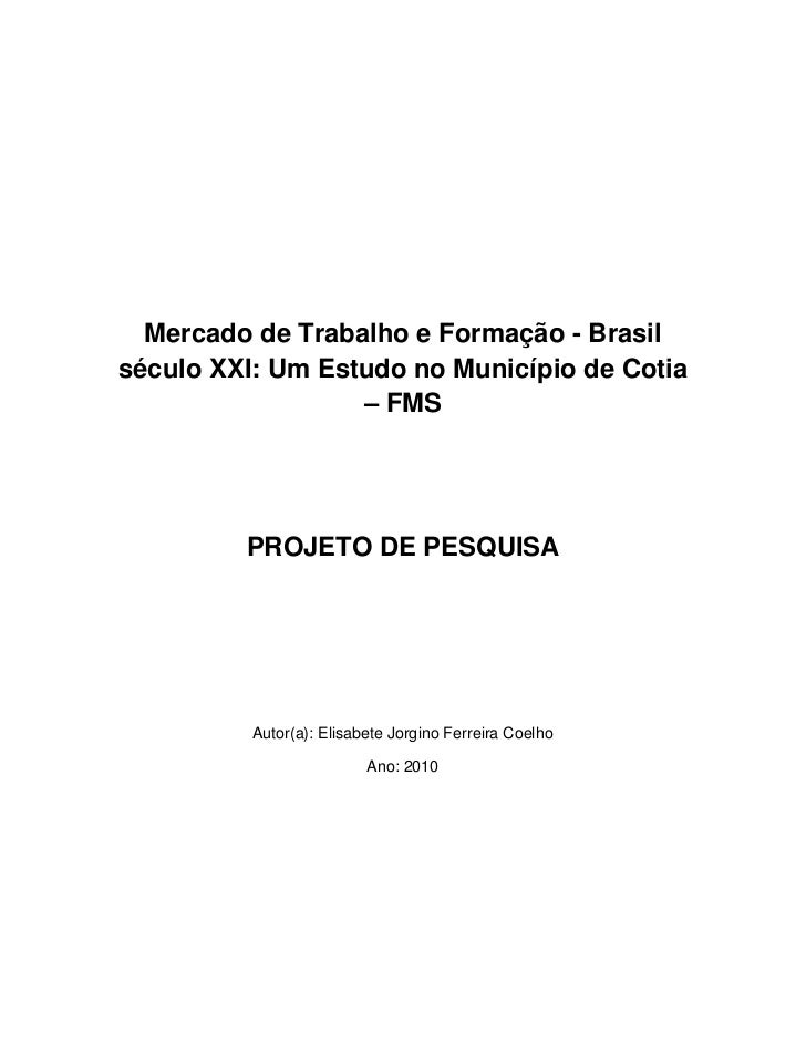 Mercado de Trabalho e Formação - Brasilséculo XXI: Um Estudo no Município de Cotia                  – FMS         PROJETO ...