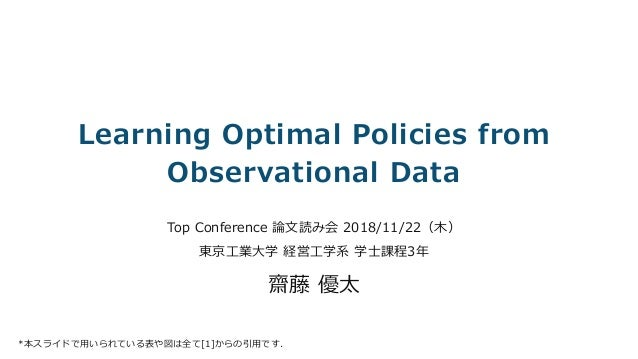 © So-net Media Networks Corporation. Learning Optimal Policies from Observational Data Top Conference 論⽂読み会 2018/11/22(⽊)...