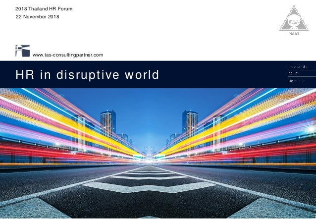 © 2018 TAS Consulting Partner I All Rights Reserved www.tas-consultingpartner.com HR in disruptive world 2018 Thailand HR ...