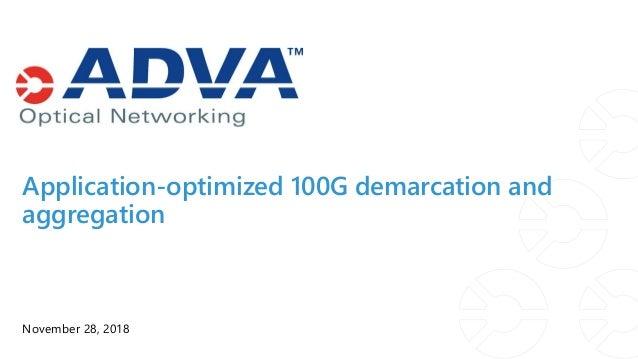 Application-optimized 100G demarcation and aggregation November 28, 2018