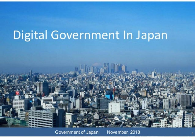 Digital Government In Japan Government of Japan November, 2018 0