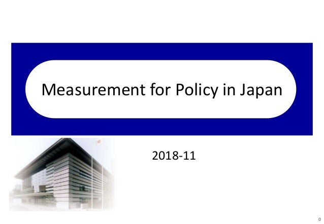Measurement for Policy in Japan 2018-11 0
