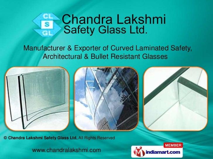 Manufacturer & Exporter of Curved Laminated Safety,              Architectural & Bullet Resistant Glasses© Chandra Lakshmi...