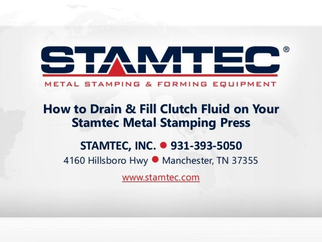 STAMTEC, INC. • 931-393-5050 4160 Hillsboro Hwy • Manchester, TN 37355 www.stamtec.com How to Drain & Fill Clutch Fluid on...