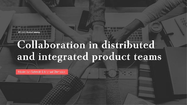 Collaboration in distributed and integrated product teams