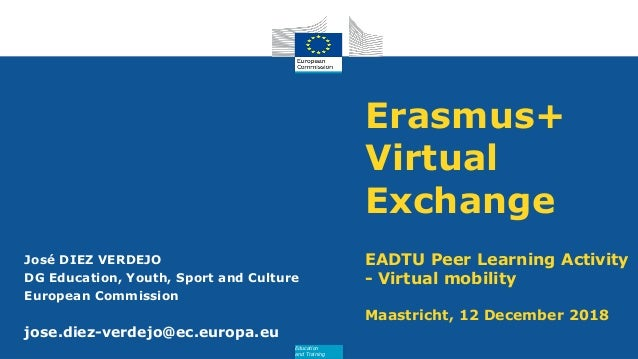 Education and Training Erasmus+ Virtual Exchange EADTU Peer Learning Activity - Virtual mobility Maastricht, 12 December 2...