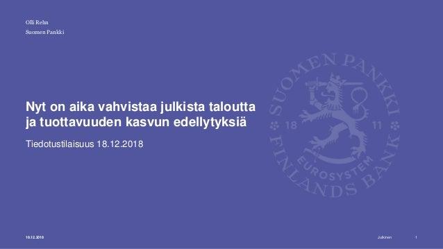 Julkinen Suomen Pankki Nyt on aika vahvistaa julkista taloutta ja tuottavuuden kasvun edellytyksiä Tiedotustilaisuus 18.12...