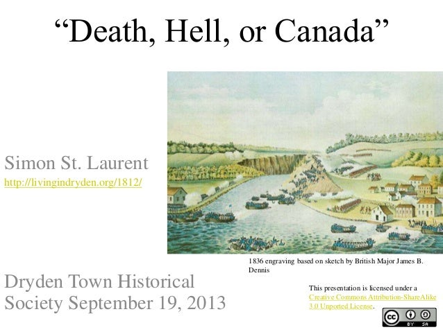 """Death, Hell, or Canada"" Simon St. Laurent http://livingindryden.org/1812/ Dryden Town Historical Society September 19, 20..."