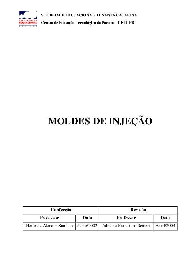 SOCIEDADE EDUCACIONAL DE SANTA CATARINA  Centro de Educação Tecnológica do Paraná – CETT PR  MOLDES DE INJEÇÃO  Confecção ...
