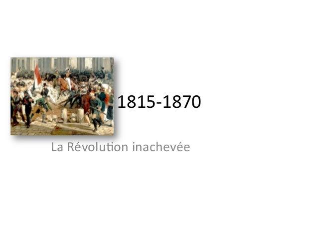 1815-‐1870   La  Révolu0on  inachevée