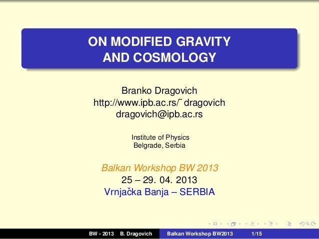 ON MODIFIED GRAVITYAND COSMOLOGYBranko Dragovichhttp://www.ipb.ac.rs/˜ dragovichdragovich@ipb.ac.rsInstitute of PhysicsBel...