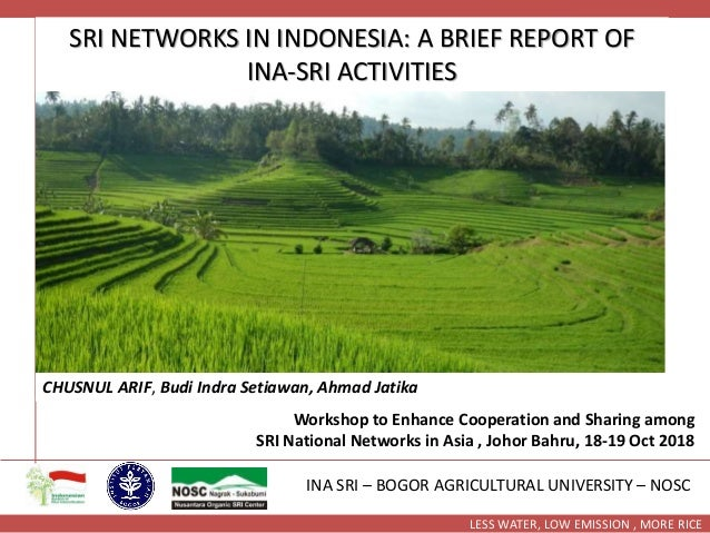 LESS WATER, LOW EMISSION , MORE RICE SRI NETWORKS IN INDONESIA: A BRIEF REPORT OF INA-SRI ACTIVITIES CHUSNUL ARIF, Budi In...