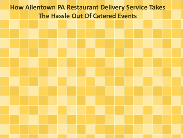 How Allentown PA Restaurant Delivery Service Takes The Hassle Out Of Catered Events