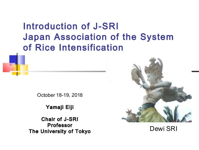 Introduction of J-SRI Japan Association of the System of Rice Intensification October 18-19, 2018 Yamaji Eiji Chair of J-S...
