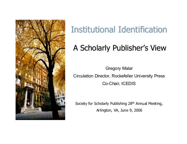 Institutional IdentificationA Scholarly Publisher's View                   Gregory MalarCirculation Director, Rockefeller ...