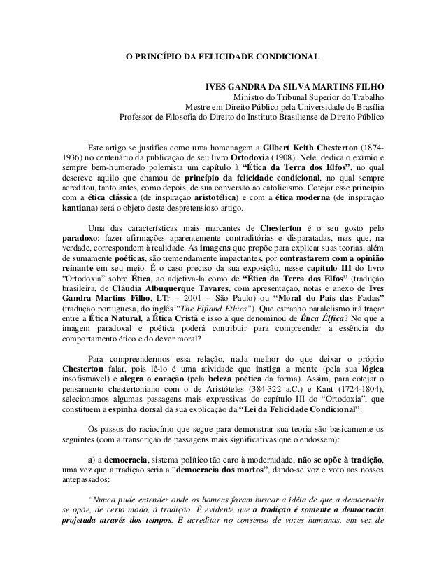 O PRINCÍPIO DA FELICIDADE CONDICIONAL IVES GANDRA DA SILVA MARTINS FILHO Ministro do Tribunal Superior do Trabalho Mestre ...
